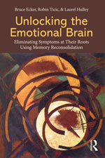 Unlocking the Emotional BrainEliminating Symptoms at Their Roots UsingMemory Reconsolidation