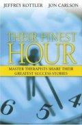 Their Finest Hour: Master Therapists Share Their Greatest Success Stories / Jeffrey Kottler