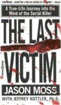 The Last Victim: A True-Life Journey into the Mind of the Serial Killer / Jason Moss  Jeffrey