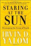 Staring at the Sun: Overcoming the Terror of Death / Irvin D. Yalom