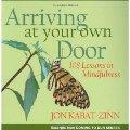 Arriving at Your Own Door: 108 Lessons in Mindfulness / Kabat-Zinn